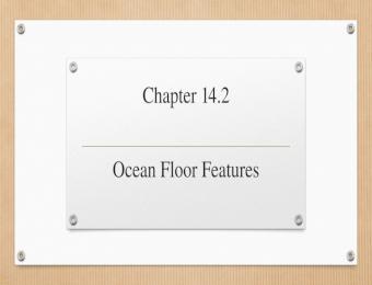 Chapter 14.2 Ocean Floor Features. The